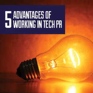 5 advantages of working in tech PR