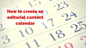How to create an editorial content calendar