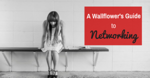 A Wallflower's Guide to Networking