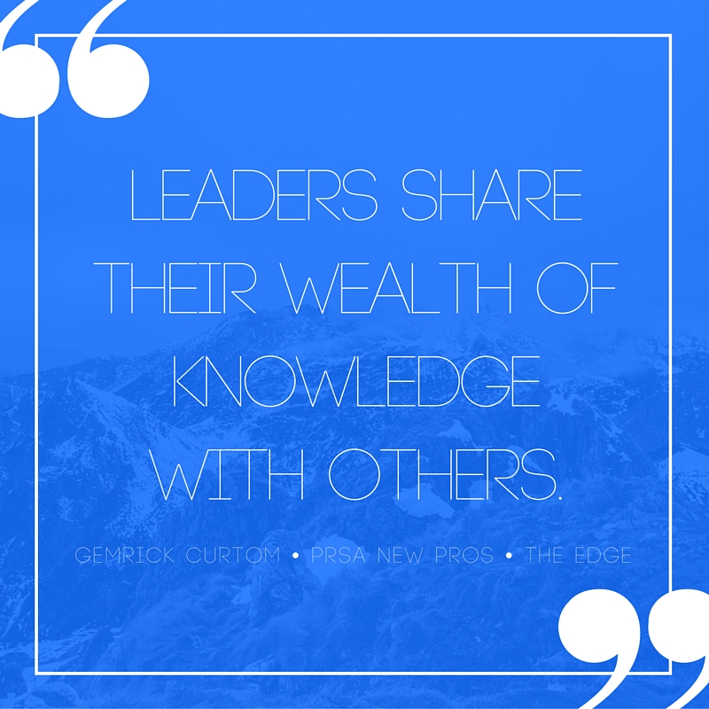 Leaders share their wealth of knowledge with others.